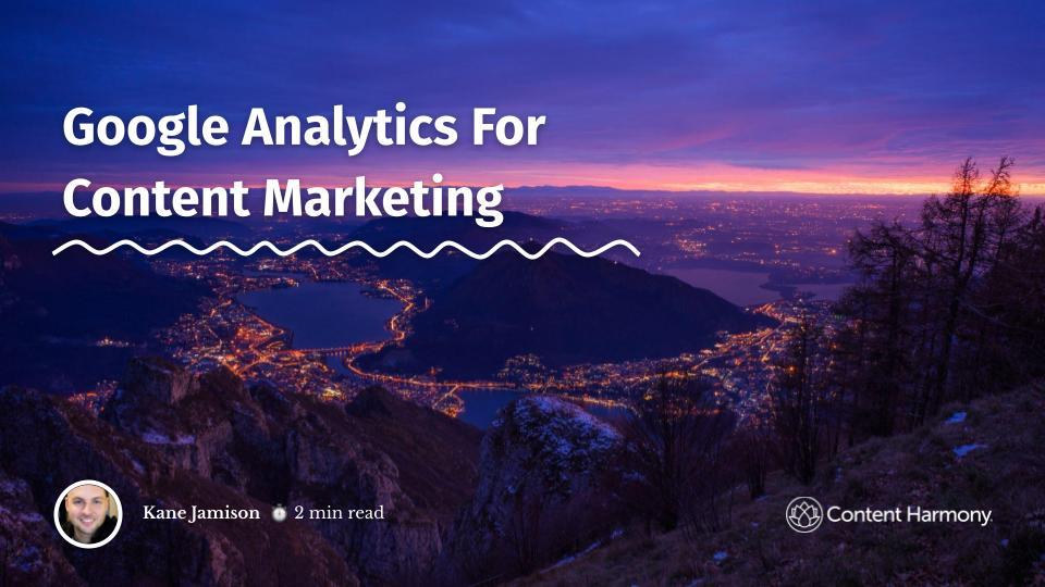 Google Analytics For Content Marketing