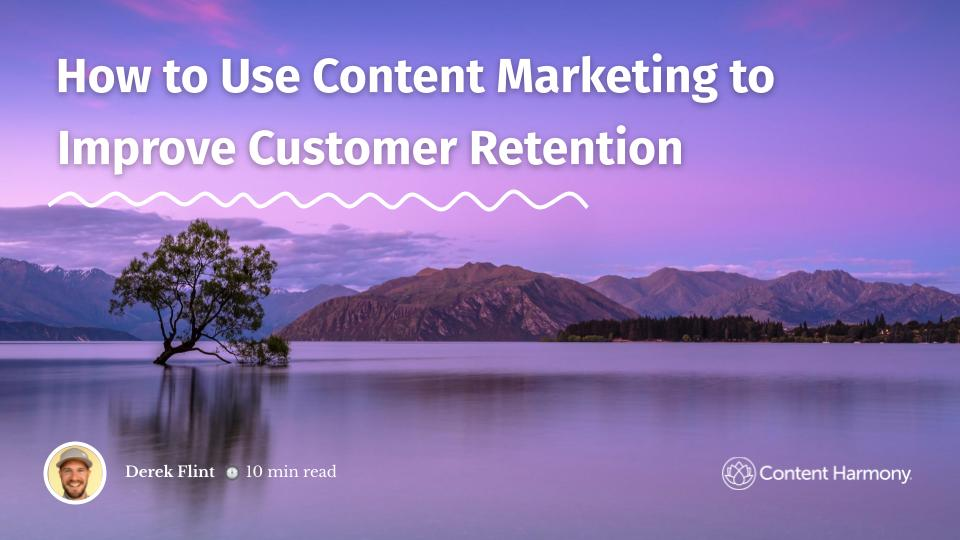 How to Use Content Marketing to Improve Customer Retention
