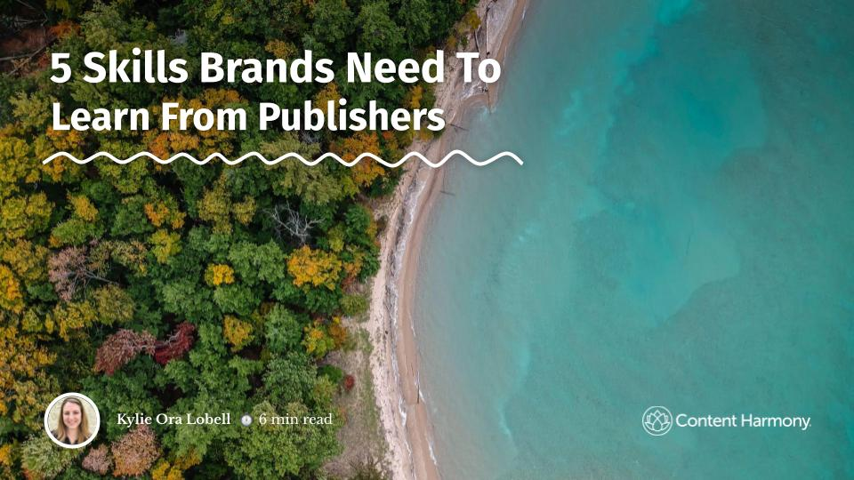 5 Skills Brands Need To Learn From Publishers