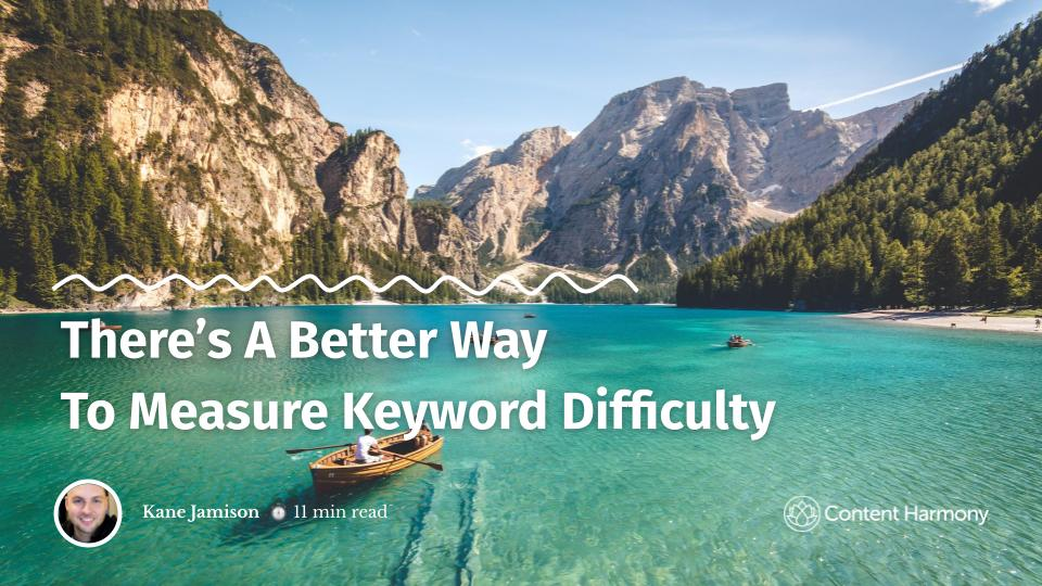 There's A Better Way To Measure Keyword Difficulty
